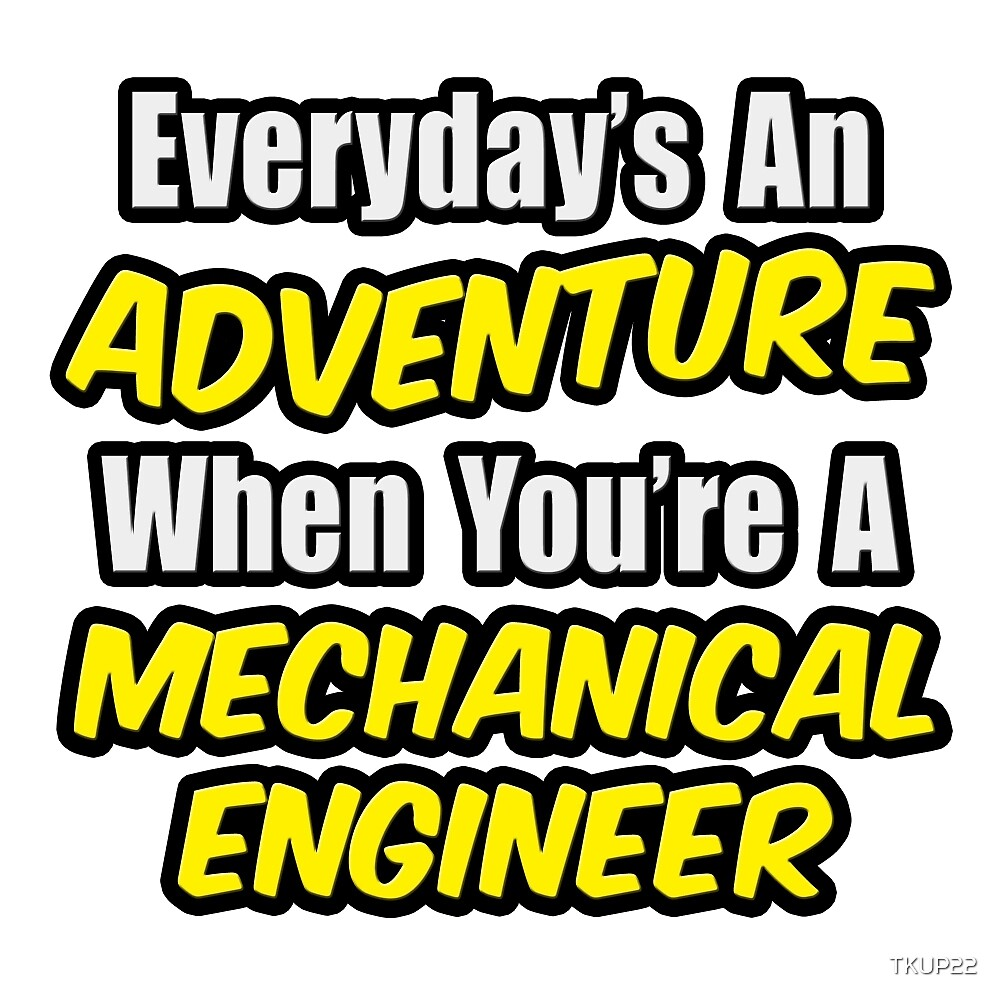 Everyday's An Adventure .. Mechanical Engineer by TKUP22