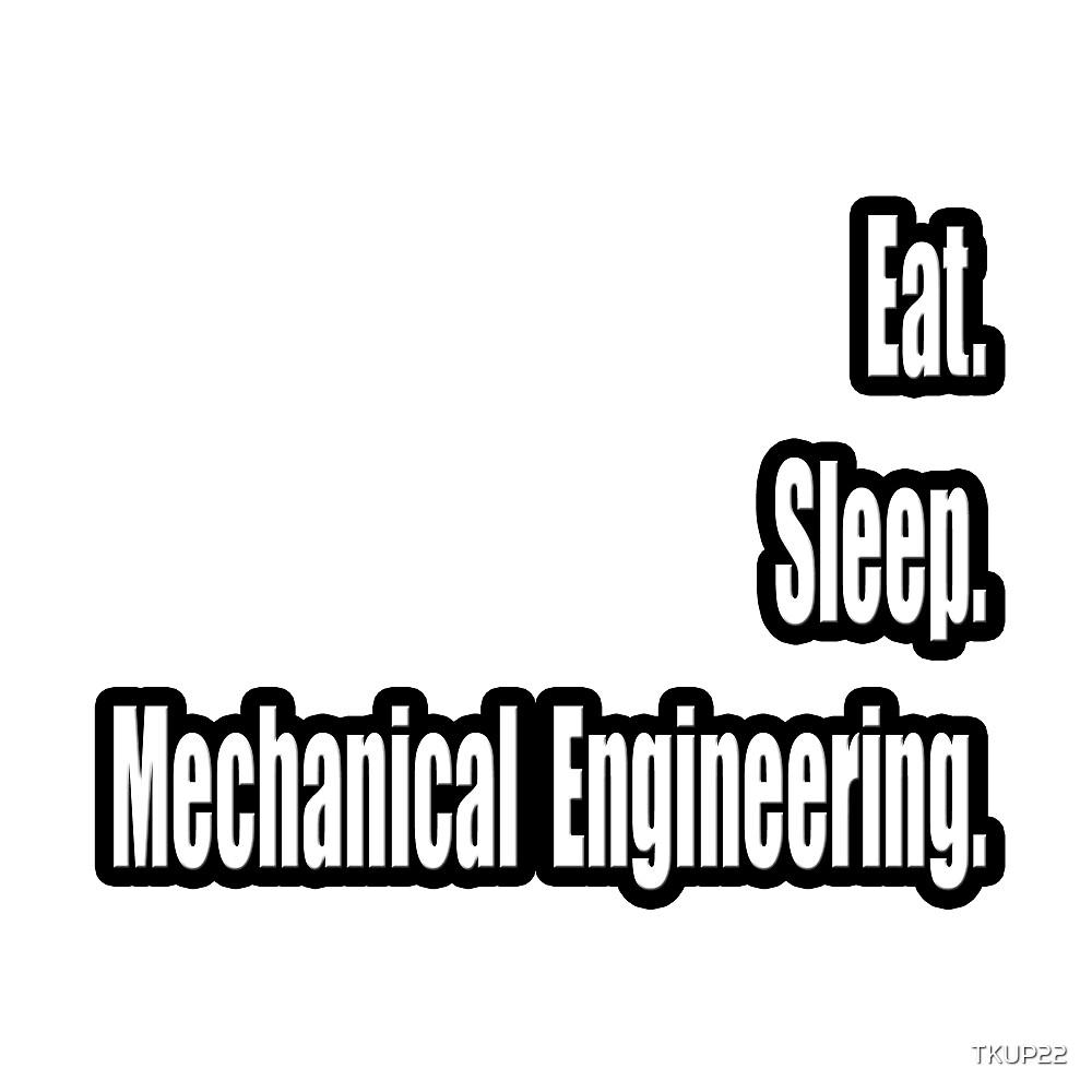 Eat. Sleep. Mechanical Engineering. by TKUP22