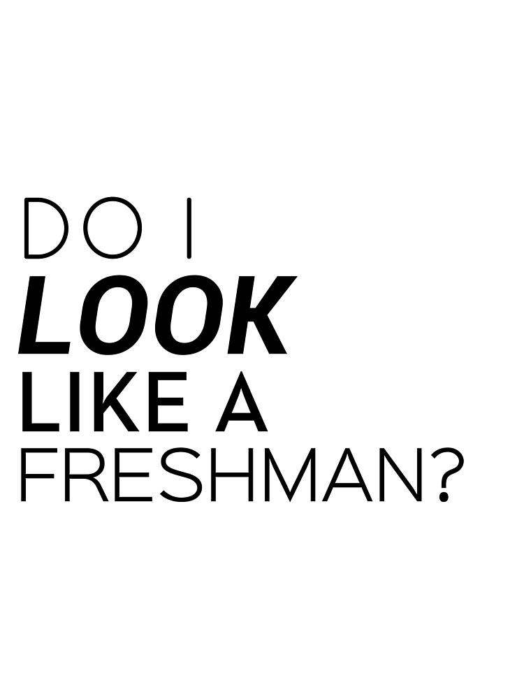 Do I look like a freshman? by TooManyFandoms