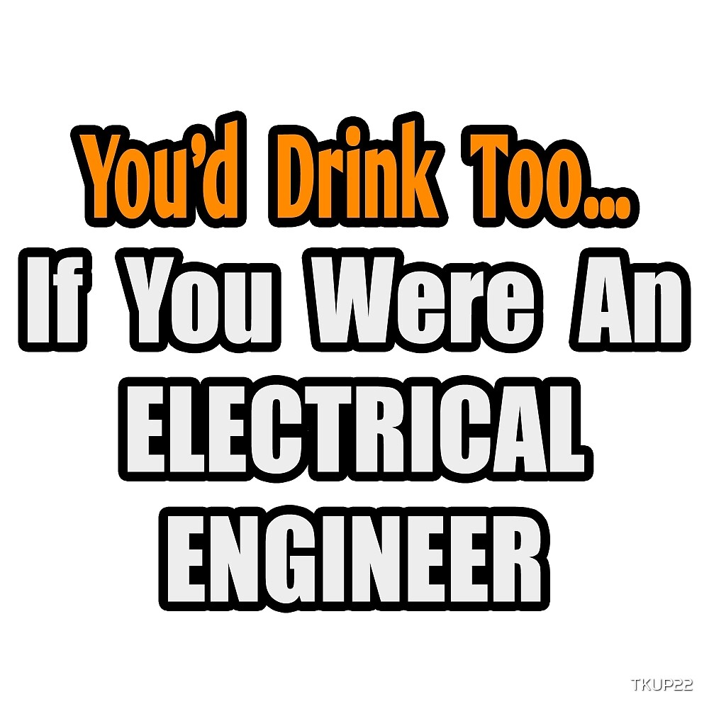 You'd Drink Too .. Electrical Engineer by TKUP22