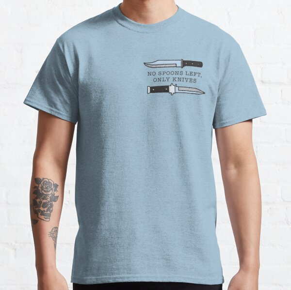 No Spoons, Only Knives Classic T-Shirt