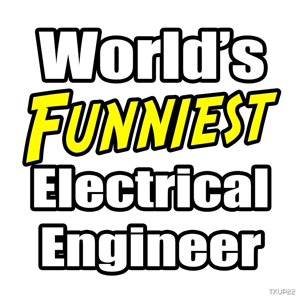 World's Funniest Electrical Engineer by TKUP22