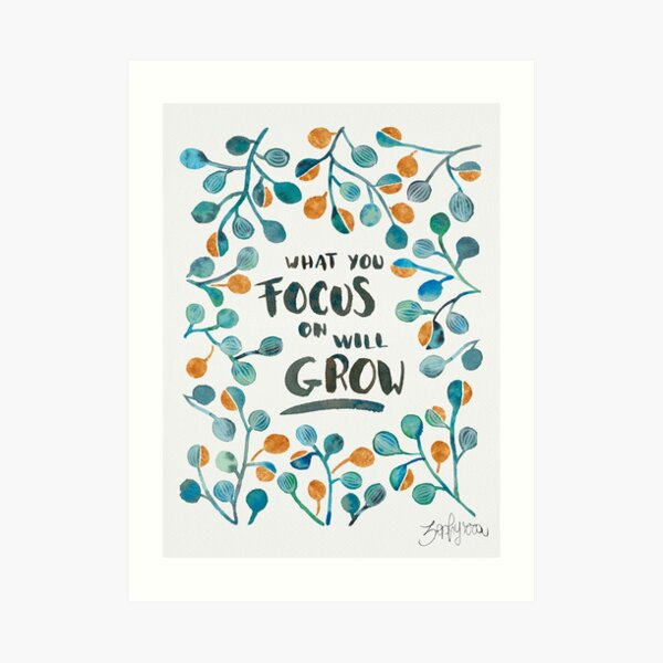 What you focus on will grow - Torquoise & Bronze Palette Art Print