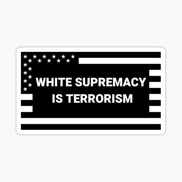 White Supremacy is Terrorism Sticker
