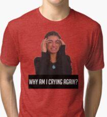WHY AM I CRYING AGAIN Tri-blend T-Shirt