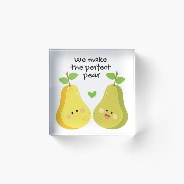 We Make A Perfect Pear | Cute Anniversary, Valentine, Romantic Acrylic Block