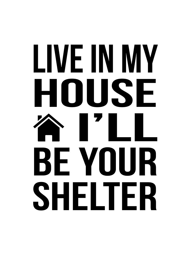 Live in my house, I'll be your shelter by TooManyFandoms