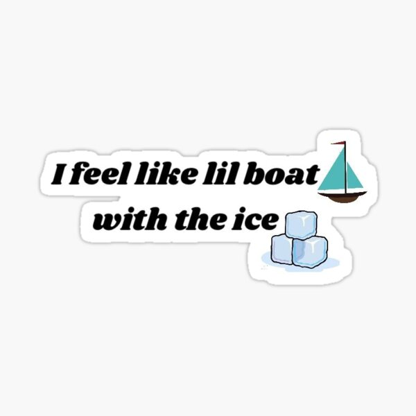 I Feel Like Lil Boat With The Ice Sticker