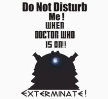 Do Not Disturb Me When Doctor Who Is On Exterminate ( T-Shirt )