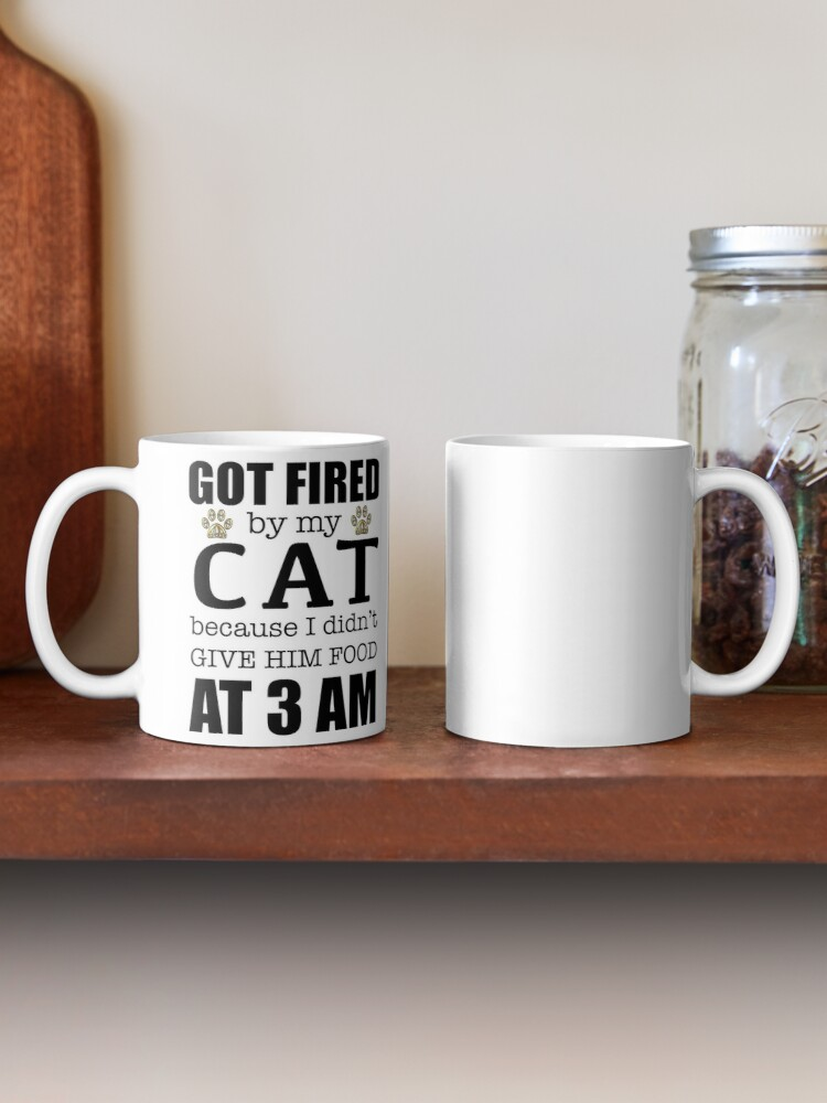 Alternate view of Copy of Got Fired By My Cat [HIM] Mug