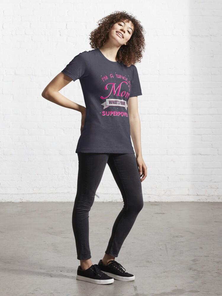 T-shirt essentiel ''Je suis une mère célibataire': autre vue