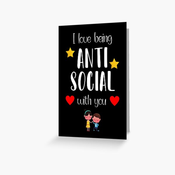 I Love Being ANTI SOCIAL With You Greeting Card