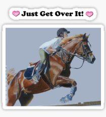 Just Get Over It! - Horse T-Shirt Sticker