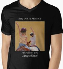 Buy Me A Horse & I'll Follow You Anywhere! Mens V-Neck T-Shirt