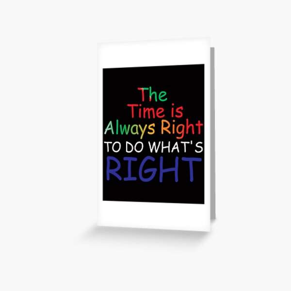 Inspirational The Time Is Always Right To Do What's Right Greeting Card