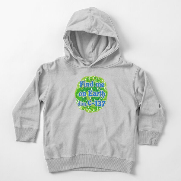 Rick and Morty Find me on Earth C-137 Toddler Pullover Hoodie