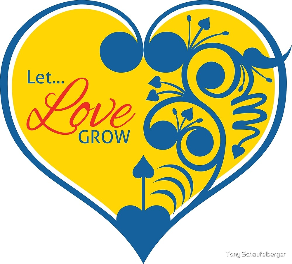 Let Love Grow by Tony Schaufelberger
