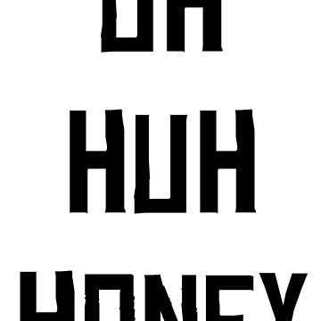 Uh Huh Honey by zeevloga