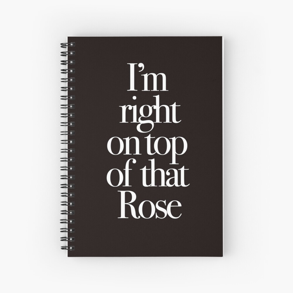 Don't Tell Mom the Babysitter's Dead - I'm right on top of that Rose Spiral Notebook