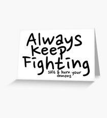 Always Keep Fighting salt and burn your demons Greeting Card