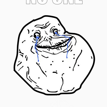 Forever alone meme by YUNOUSEMEME