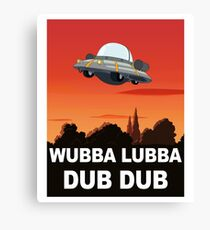 I want to Wubba Lubba Dub Dub Canvas Print