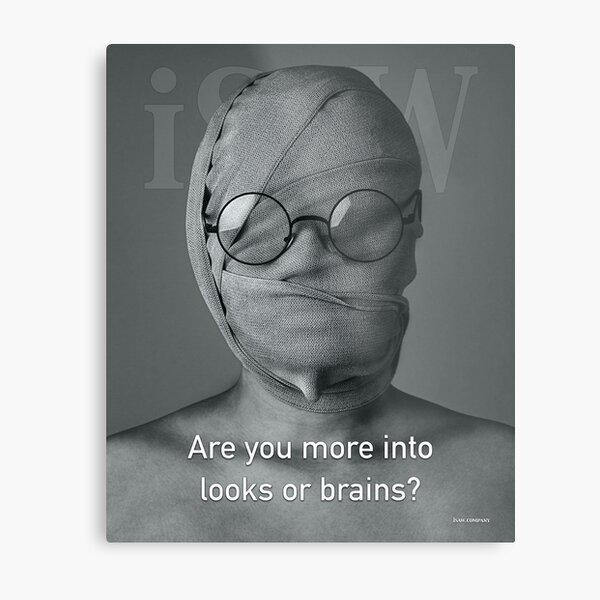 Are You More Into Looks or Brains Metal Print
