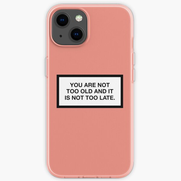 YOU ARE NOT TOO OLD AND IT IS NOT TOO LATE. iPhone Flexible Hülle