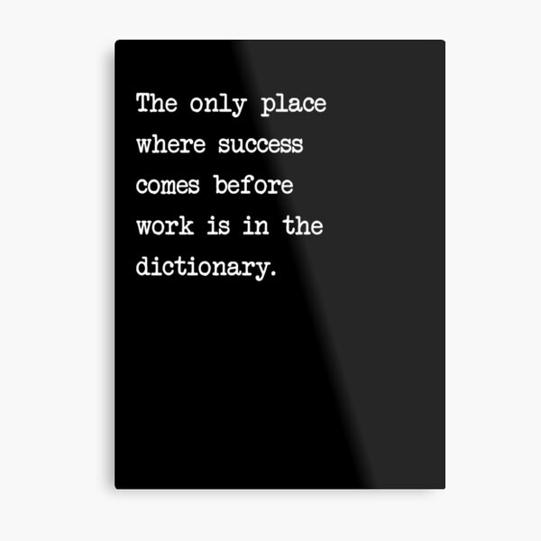 The only place where success comes before work is in the dictionary Metal Print
