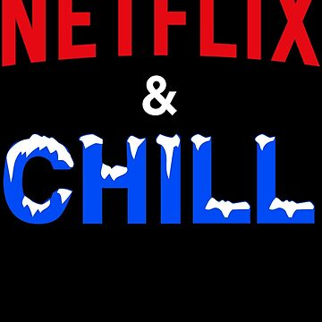 Netflix and Chill by BrianEFisher