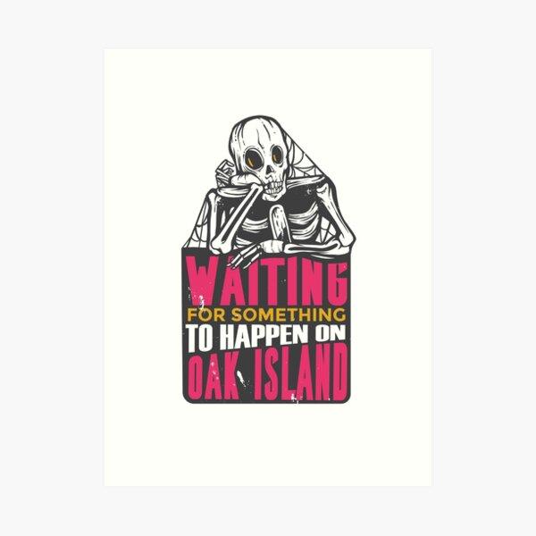 Funny Waiting for Something to Happen on Oak Island Design Art Print