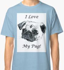 I Love My Pug! T-Shirt or Hoodie Classic T-Shirt