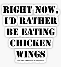 Right Now, I'd Rather Be Eating Chicken Wings - Black Text Sticker