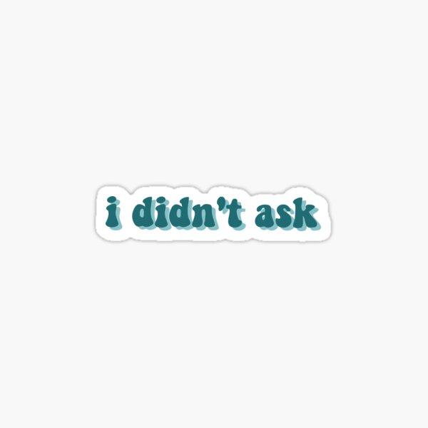 i didn't ask Sticker
