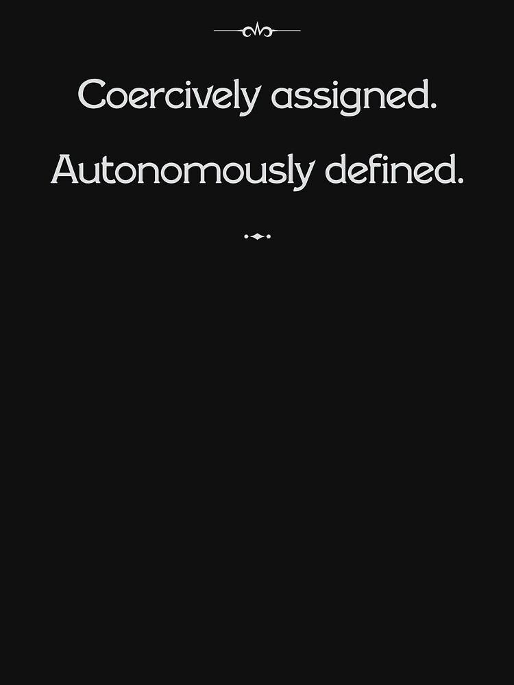 Coercively assigned, autonomously defined by cisnormativity