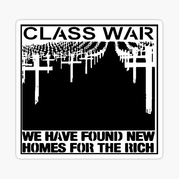 Class War - We Have Found New Homes for the Rich Sticker
