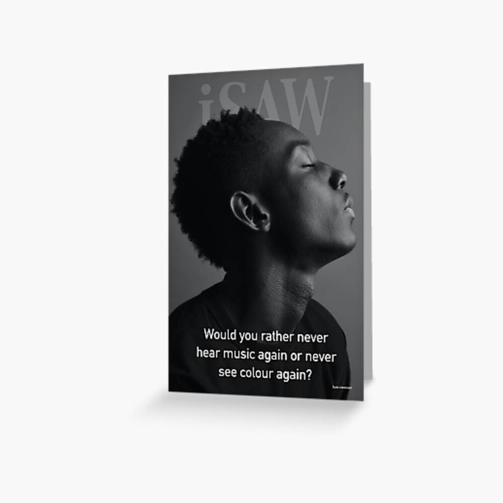 Would You Rather Never Hear Music Again or Never See Colour Again Greeting Card