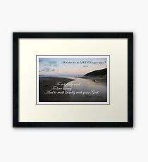 And what does the LORD require of you? Framed Print