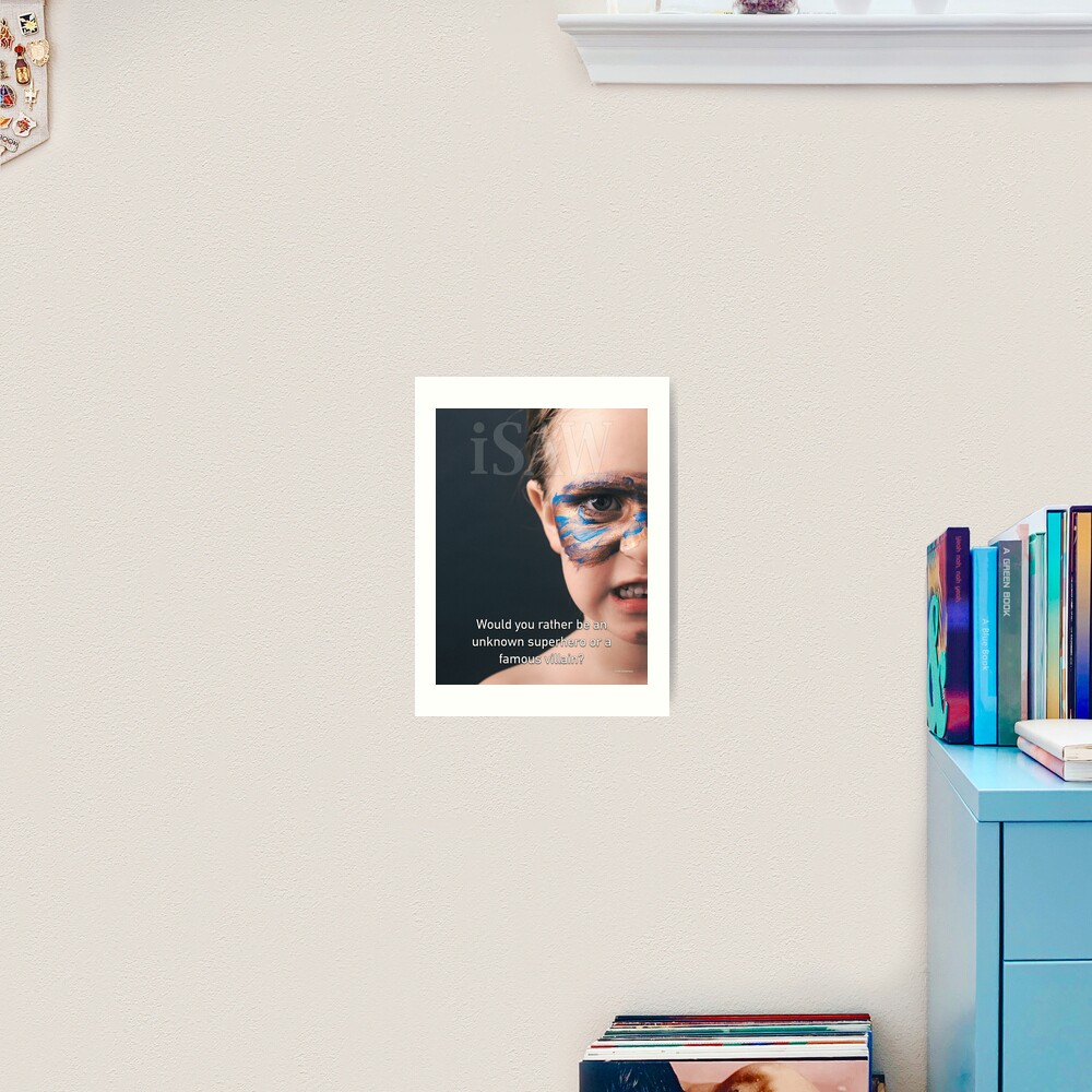Would You Rather Be An Unknown Superhero or a Famous Villain Art Print