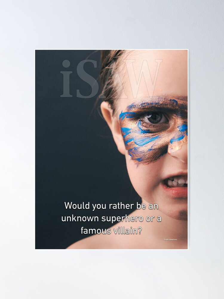 Alternate view of Would You Rather Be An Unknown Superhero or a Famous Villain Poster