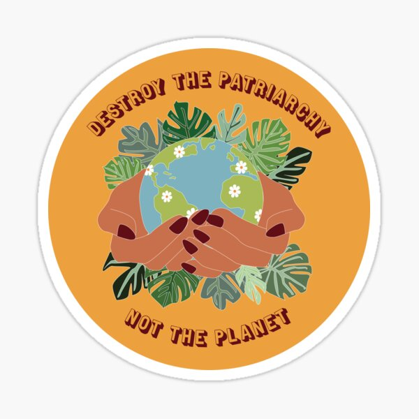 Destroy The Patriarchy, Not The Planet Sticker