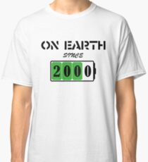 On Earth Since 2000 Classic T-Shirt