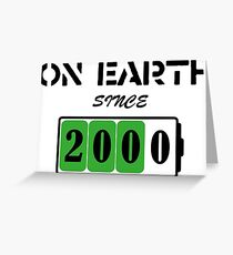 On Earth Since 2000 Greeting Card