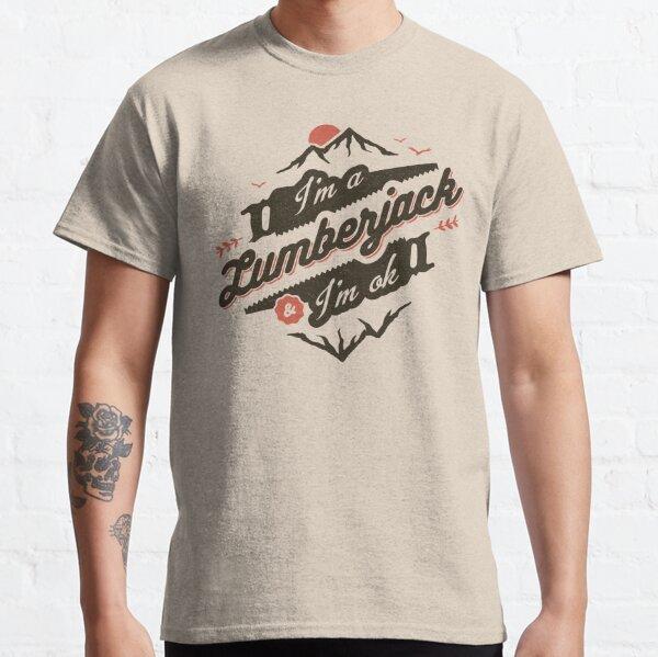 I'M A LUMBERJACK & I'M OK Classic T-Shirt