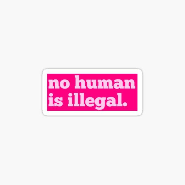 No human is illegal Sticker