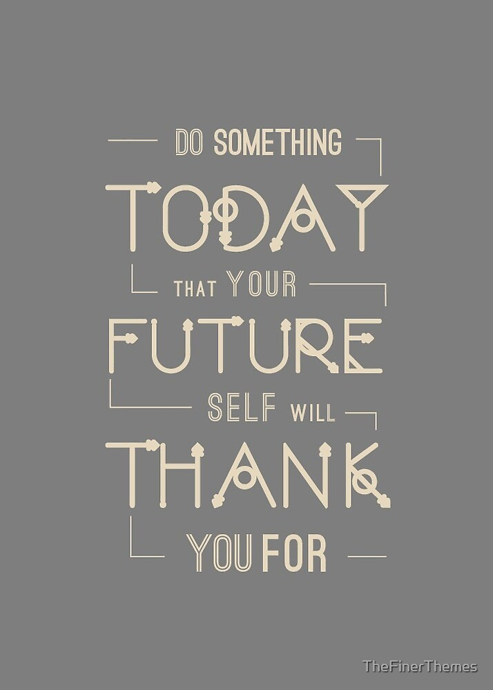 Do Something Today That Your Future Self Will Thank You For. Like A Boss, Motivational Quote. Grey and Beige.  by TheFinerThemes