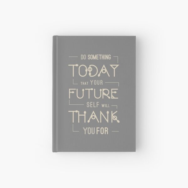 Do Something Today That Your Future Self Will Thank You For. Like A Boss, Motivational Quote. Grey and Beige.  Hardcover Journal