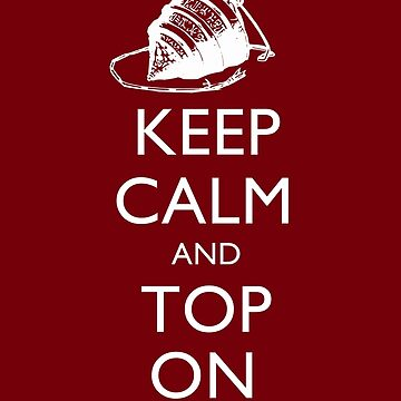 Magic the Gatherin: Keep Calm & Top On by ohitsmagic