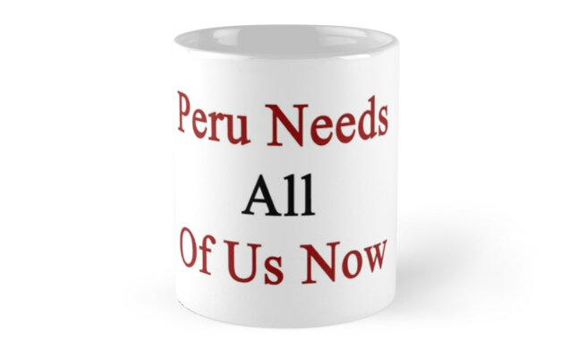 Peru Needs All Of Us Now by supernova23