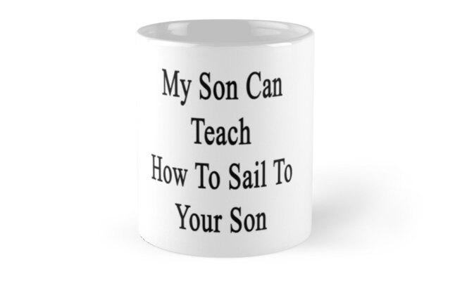 My Son Can Teach How To Sail To Your Son  by supernova23